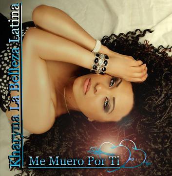Me Muero Por Ti, by Kharyna La Belleza Latina on OurStage