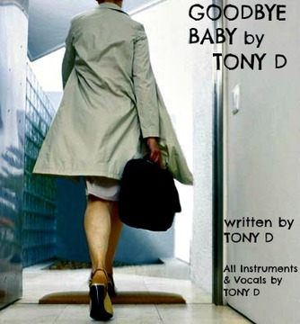 (The Video) GOODBYE BABY by TONY D (Written by TONY D), by TONY D on OurStage