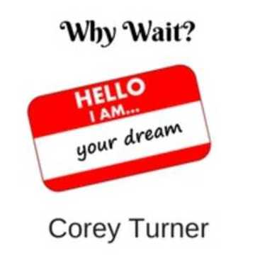 Why Wait, by corey turner on OurStage