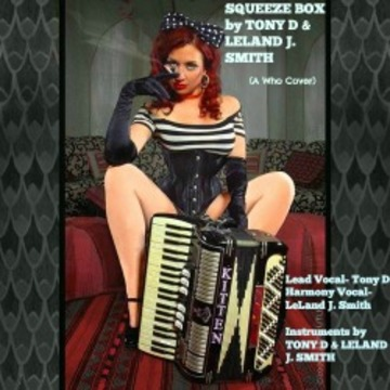 (The Video) SQUEEZE BOX by TONY D & LELAND J. SMITH, by TONY D & LELAND J. SMITH on OurStage