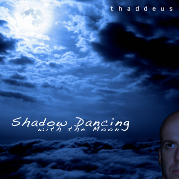 Shadow Dancing With The Moon, by Thaddeus Schwartz on OurStage