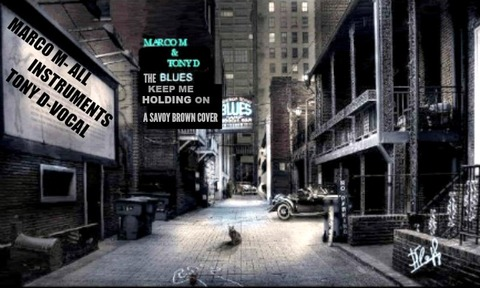 (The Video) THE BLUES KEEP ME HOLDING ON by MARCO M & TONY D, by MARCO M & TONY D on OurStage