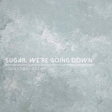 Sugar, We're Going Down, by Abandoning Sunday on OurStage