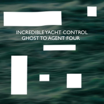 Ghost to Agent 4, by Incredible Yacht Control on OurStage