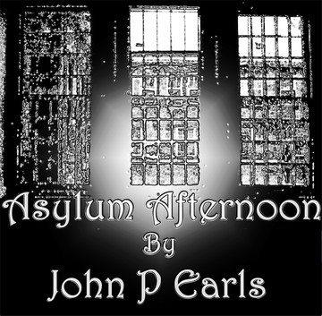 Asylum Afternoon, by John P Earls on OurStage