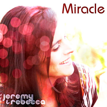 Miracle, by Jeremy and Rebecca on OurStage