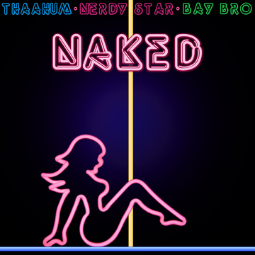 Naked-radio edit, by Thaahum, Bay Bro, Nerdy Star on OurStage