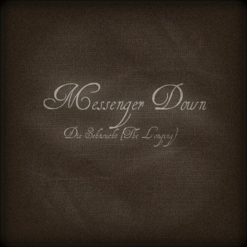 Die Sehnsucht (The Longing), by Messenger Down on OurStage
