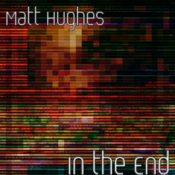 In The End, by Matt Hughes on OurStage