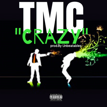 CRAZY, by TMC THE GANGCHIEF OF RAP on OurStage