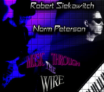 Music Through The Wire, by NormPeterson/Robert Siekawitch on OurStage