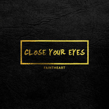 Close Your Eyes, by Faintheart on OurStage