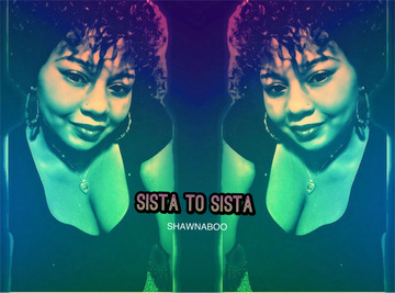 SISTA TO SISTA , by ShawnaBOO on OurStage