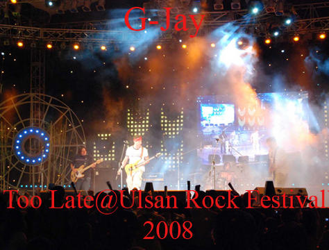 Too Late@Ulsan Rock Festival, by G-Jay band on OurStage