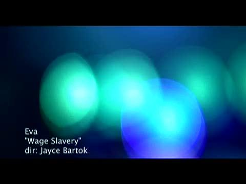 Wage Slavery by EVA Music Video , by vinylfoote on OurStage
