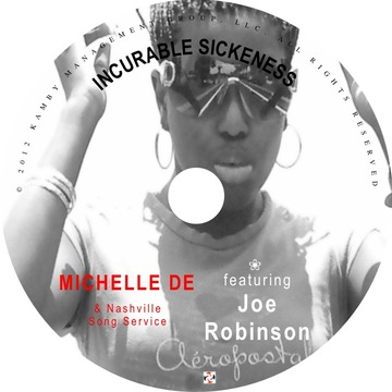 Incurable Sickness by Michelle De & Nashville Song Service featuring Joe Robinso, by Michelle De & Nashville Song Service featuring Joe Robinson on OurStage