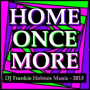 Home Once More, by DJ Frankie Holmes on OurStage