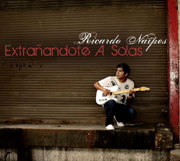 Extrañandote a solas, by Ricardo Naipes on OurStage
