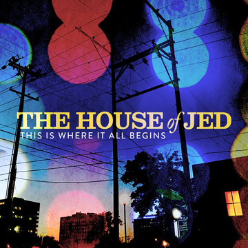 This is Where it All Begins, by The House of Jed on OurStage