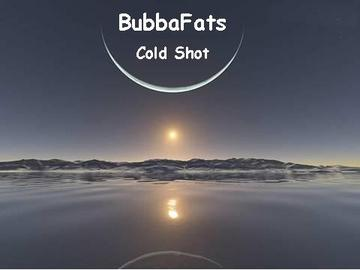 Cold Shot, by BubbaFats on OurStage
