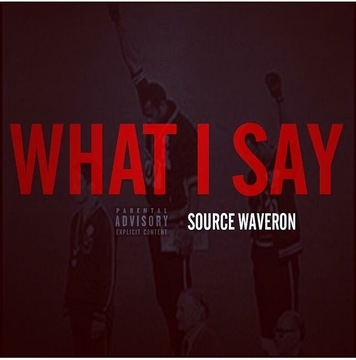 Source Waveron (What I Say) Produced by DrizyGitBizy, by Source Waveron on OurStage