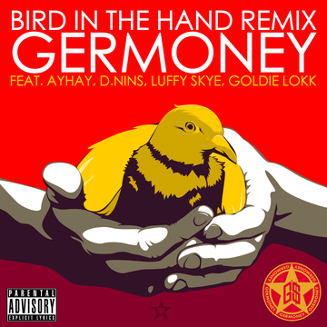 Bird In The Hand Remix (Clean), by Germoney feat. AyHay, D.Nins. Luffy Skye, Goldie Lokk on OurStage