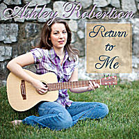 Return To Me, by Ashley Lauren Robertson on OurStage