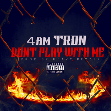 4amtron dont play with me , by 4amtron on OurStage