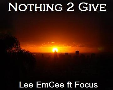 Nothing 2 Give, by Lee EmCee ft Focus on OurStage