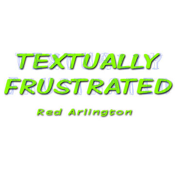 Textually Frustrated, by Red Arlington on OurStage