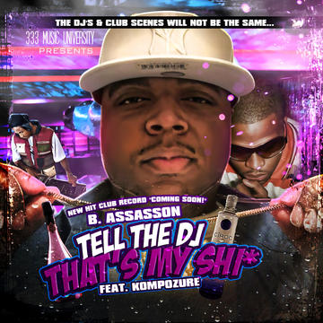 Tell The DJ...That's My Shi* (Feat. Kompozure), by B. Assasson on OurStage