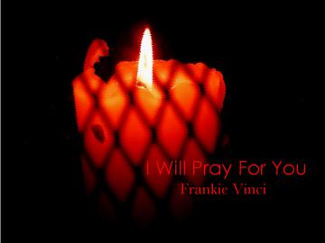 I Will Pray For You, by Frankie Vinci on OurStage
