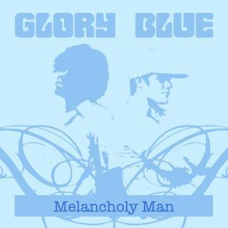 Melancholy Man, by Glory Blue on OurStage