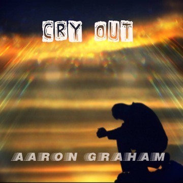 Cry Out, by Aaron Graham on OurStage