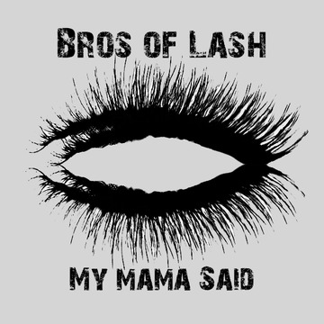 My Mama Said, by Bros of Lash on OurStage