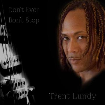 Don't Ever Don't Stop, by Trenton Lundy on OurStage