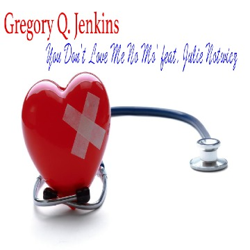 You Don't Love Me No Mo' feat. Julie Notwicz, by Gregory Q. Jenkins on OurStage