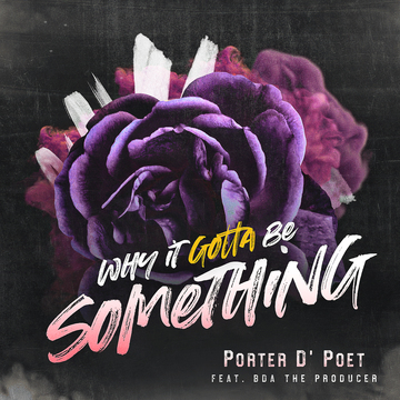 Why It Gotta Be Something, by PORTER D'POET on OurStage