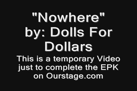 "Temporary clip of ""Nowhere"" - Dolls For Dollars, by Dolls For Dollars on OurStage"