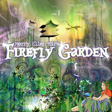 Firefly Garden, by Merry Ellen Kirk on OurStage