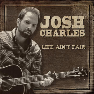 Life Ain't Fair, by Josh Charles on OurStage