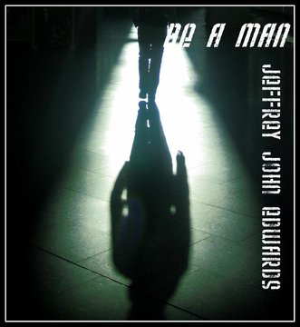 Be A Man, by Jeffrey John Edwards on OurStage
