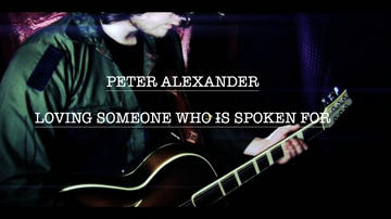 Loving Someone Who Is Spoken For, by Peter Alexander on OurStage