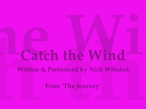 Catch the Wind, by Nick Wilsden on OurStage