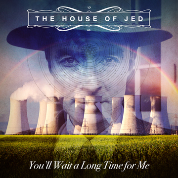 You'll Wait a Long Time for Me, by The House of Jed on OurStage