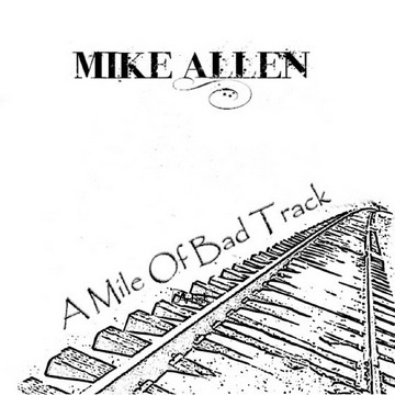 A Mile Of Bad Track, by Mike Allen on OurStage