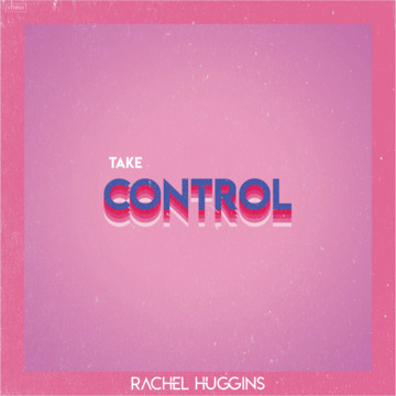 TAKE CONTROL , by RACHEL HUGGINS on OurStage