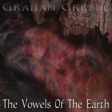 The Vowels Of The Earth, by Graham Greene on OurStage