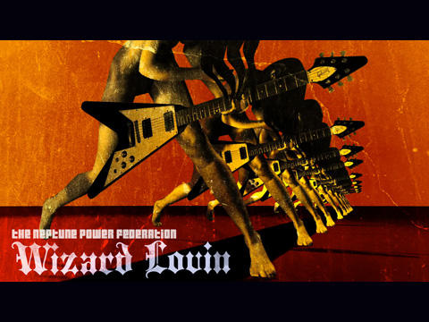 Wizard Lovin', by The Neptune Power Federation on OurStage