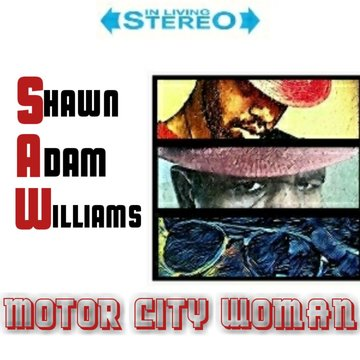 Motor City Woman, by Shawn Adam Williams on OurStage